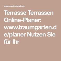 Terrasse Terrassen Online-Planer: www.traumgarten.de/planer Nutzen Sie für Ihr