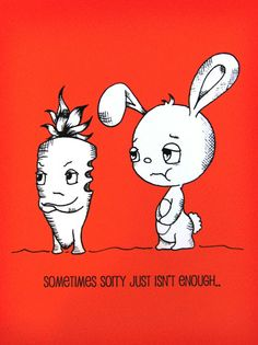 "my buddles print  ""sometimes sorry just isn't enough"""