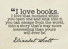 I Love Books=I Love to Read=If you can read-the world is open to you and you can teach yourself anything!!