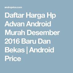 Daftar Harga Hp Advan Android Murah Desember 2016 Baru Dan Bekas   Android Price