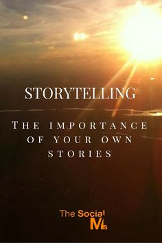 Storytelling: The Importance of Your Own Stories for Your Social Media Success Read more on http://blog.thesocialms.com/