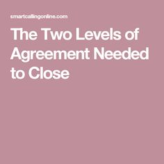 The Two Levels of Agreement Needed to Close