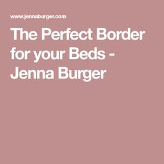 The Perfect Border for your Beds - Jenna Burger