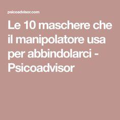 Le 10 maschere che il manipolatore usa per abbindolarci - Psicoadvisor