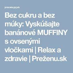 Bez cukru a bez múky: Vyskúšajte banánové MUFFINY s ovsenými vločkami | Relax a zdravie | Preženu.sk