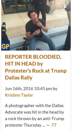 http://www.thegatewaypundit.com/2016/06/reporter-bloodied-hit-head-rock-thrown-anti-trump-protester-dallas-rally/