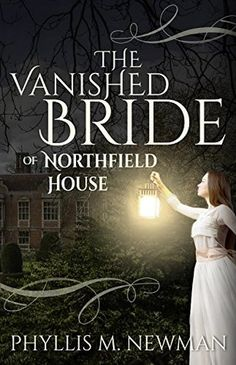 The Vanished Bride of Northfield House by Phyllis M. Newman