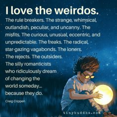 I love the weirdos infj Quotes To Live By, Me Quotes, Wisdom Quotes, Loner Quotes, Family Quotes, Funny Quotes, Affirmations, Tiny Buddha, Infj Personality