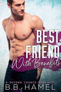 Best Friend With Benefits: A Second Chance Romance by B. B. Hamel