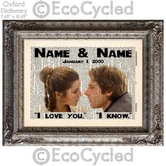 Princess Leia Han Solo Star Wars w/ Names & Date I Love You I Know Vintage Upcycled Dictionary Art Print Book Art Print Wedding Anniversary by EcoCycled on Etsy https://www.etsy.com/listing/189135307/princess-leia-han-solo-star-wars-w-names