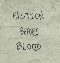 Faction before blood.