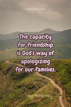 """""""The capacity for friendship is God& way of apologizing for our families."""" Jay McInerney, & The Last Of The Savages The post Family Quote By Jay McInerney appeared first on Welcome to read best Quote Pictures. Wonder Book Quotes, Love Book Quotes, Quotes For Book Lovers, Star Quotes, Author Quotes, Love Life Quotes, Reading Quotes, Love Yourself Quotes, Family Quotes"""