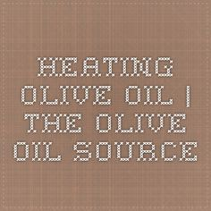 Heating Olive Oil | The Olive Oil Source