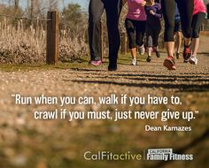 """""""Run when you can, walk if you have to, crawl if you must, just never give up."""" - Dean Karnazes #motivational #fitness #quotes"""