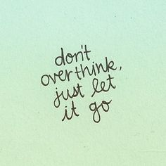 Don't over think.... @M_eye_ND
