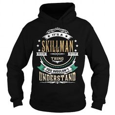 I Love SKILLMAN  Its a SKILLMAN Thing You Wouldnt Understand  T Shirt Hoodie Hoodies YearName Birthday T shirts