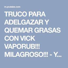 TRUCO PARA ADELGAZAR Y QUEMAR GRASAS CON VICK VAPORUB!!! MILAGROSO!!! - YouTube