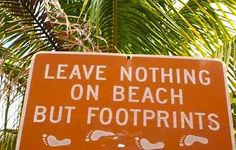Leave nothing on the beach but footprints