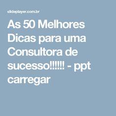 As 50 Melhores Dicas para uma Consultora de sucesso!!!!!! -  ppt carregar