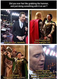 Mom! Loki took Mjolnir and he says he'll give it back when he's king! <--- This. Lol