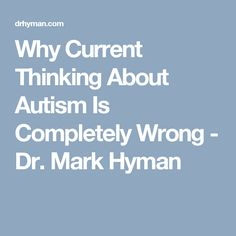 Why Current Thinking About Autism Is Completely Wrong - Dr. Mark Hyman
