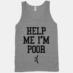 #Help Me I'm #Poor (tank)  #Bridesmaids #funny #movie #quotes