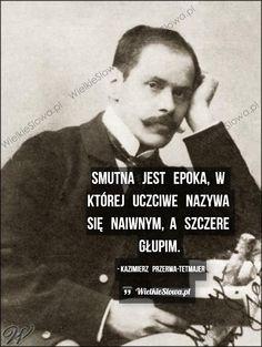 Smutna jest epoka... #PrzerwaTetmajer-Kazimierz,  #Czas-i-przemijanie, #Głupota-i-naiwność, #Szczerość