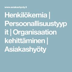 Henkilökemia | Persoonallisuustyypit | Organisaation kehittäminen | Asiakashyöty