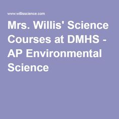Mrs. Willis' Science Courses at DMHS - AP Environmental Science