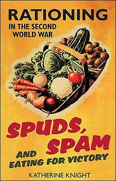[Read Book] Spuds, Spam and Eating For Victory: Rationing in the Second World War Author Katherine Knight, Vintage Advertisements, Vintage Ads, Vintage Posters, Vintage Food, Vintage Kitchen, Katherine Knight, Dig For Victory, Ww2 Posters, Vintage Recipes