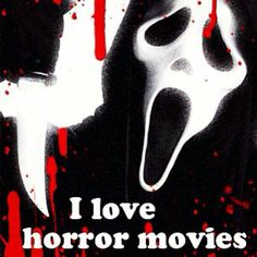 I love horror movies because its such a thrill to watch them