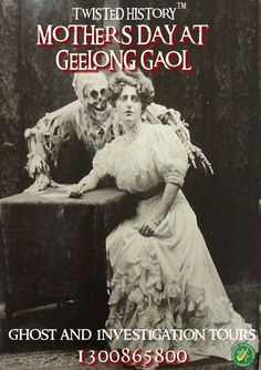 Mothers Day Have you ever wanted to scare your mother……. Why not bring your mother on a ghost tour of the old Geelong gaol this Sunday Night. What better way to spend Mother's Day night…… For information and bookings please call 1300 865 800