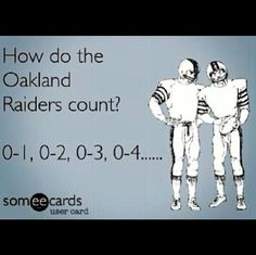 How the Oakland Raiders count. Raiders suck! Oakland Raiders Memes, Broncos Vs Raiders, Go Broncos, Denver Broncos, Raiders Fans, Nfl Memes, Sports Memes, Funny Football Pictures, Football Humor