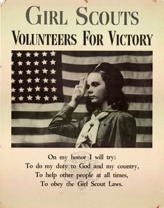 American poster, 1942: Girl Scouts. Volunteers for victory. As a former Brownie- it's interesting to see historic photos of the uniform. FYI- Girl Scouts is celebrating it's 100th anniversary.