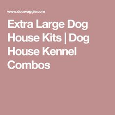 Image Result For Extra Large Dog House Kits Dog House Kennel Combos