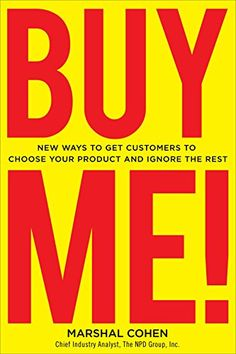 BUY ME! New Ways to Get Customers to Choose Your Product and Ignore the Rest von Marshal Cohen http://www.amazon.de/dp/0071667830/ref=cm_sw_r_pi_dp_FJ2Cvb0WE6CGS