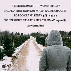 """""""There is something wonderfully sacred that happens when a girl chooses to look past being set aside to see God's call for her to be set apart."""" Lysa TerKeurst //Loneliness can be a very real struggle -- even when you're surrounded by people. For practical insights on how to cope with it, CLICK to see the rest of today's devotion."""