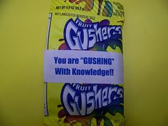 "Cute treats for Academic Team or for testing week at school...    Fruit Gushers ""You are GUSHING with Knowledge.""      Smarties ""You're a bunch of SMARTIES""    Starburst ""Here's a little BURST of energy to do your best!"""