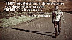"""""""Tanrı madalyalarınıza, derecelerinize veya diplomalarınıza değil, yaralarınıza bakacak."""" — Elbert Hubbard"""