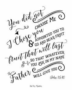 You did not choose Me, but I chose you... John 15:16