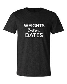WEIGHTS BEFORE DATES Funny Workout T Shirt For Guys Great Gift For The Guy Who Never Leaves The Gym Unisex Sizes Mens Workout Tee on Etsy, $15.95