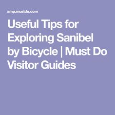 Useful Tips For Exploring Sanibel By Bicycle Must Do Visitor Guides Island Helpful