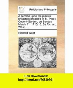 A sermon upon the publick breaches preachd at St. Pauls Covent-Garden, on Sunday March 11. 1715/16. By Richard West, ... (9781170603710) Richard West , ISBN-10: 1170603718  , ISBN-13: 978-1170603710 ,  , tutorials , pdf , ebook , torrent , downloads , rapidshare , filesonic , hotfile , megaupload , fileserve