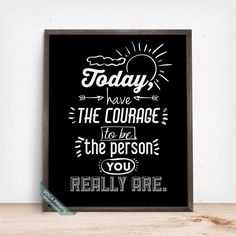 TODAY HAVE THE COURAGE TYPOGRAPHY PRINT by Voca Prints! Typography can be enjoyable in any walls to give a little lift of mood, motivate to move forward and to pursue your dreams.