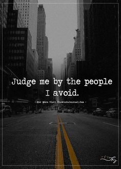 Judge Me by the People I Avoid - - - Trend Disloyal Quotes 2020 Remember Quotes, Life Quotes Love, Wise Quotes, Attitude Quotes, Great Quotes, Words Quotes, Inspirational Quotes, Sayings, Qoutes