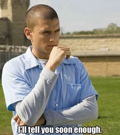 michael scofield sassy quotes | lol.. Very, VERY nice project you got there asbo!