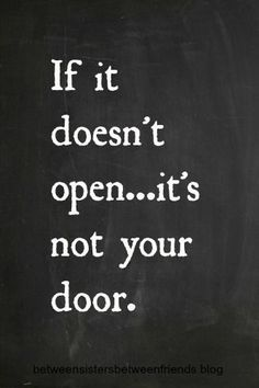 Inspirational quote: If it doesn't open...it's not your door.
