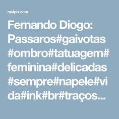 Fernando Diogo: Passaros#gaivotas#ombro#tatuagem#feminina#delicadas#sempre#napele#vida#ink#br#traços#tintas#close#agulhas#maquinas#tattoo#delicadas#gigantetattoo Gull, Delicate Feminine Tattoos, Tattoo Female, Shoulder, Log Projects, Women's, Ink