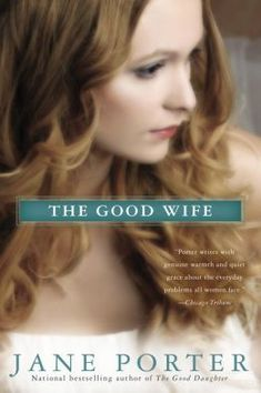 Charlotte's Web of Books: (76)The Good Wife by Jane Porter - Third book in the series is definitely must read!