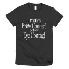 I Make Brow Contact Before Eye Contact Women's Short Sleeve Tshirt by SpringitonTees